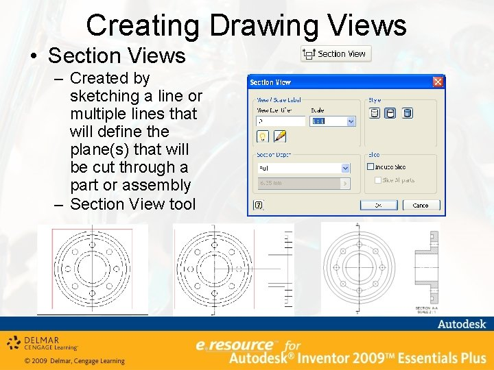 Creating Drawing Views • Section Views – Created by sketching a line or multiple