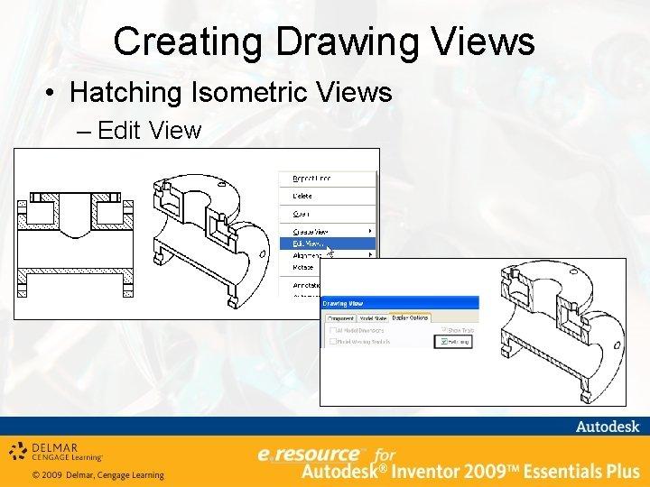 Creating Drawing Views • Hatching Isometric Views – Edit View