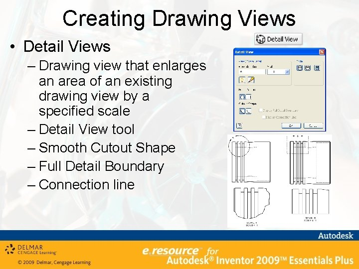 Creating Drawing Views • Detail Views – Drawing view that enlarges an area of