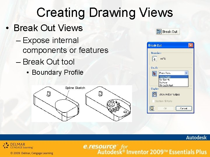 Creating Drawing Views • Break Out Views – Expose internal components or features –