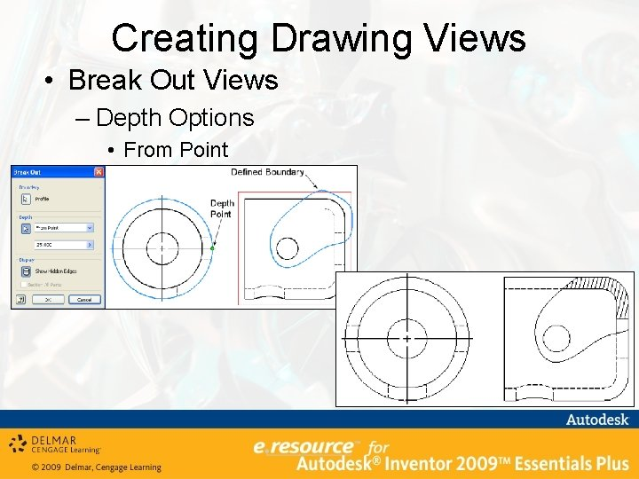 Creating Drawing Views • Break Out Views – Depth Options • From Point