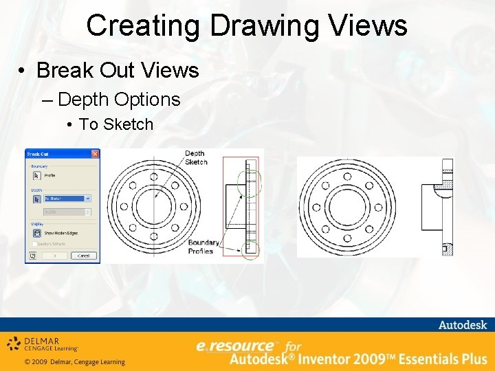 Creating Drawing Views • Break Out Views – Depth Options • To Sketch