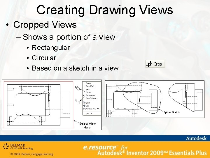 Creating Drawing Views • Cropped Views – Shows a portion of a view •