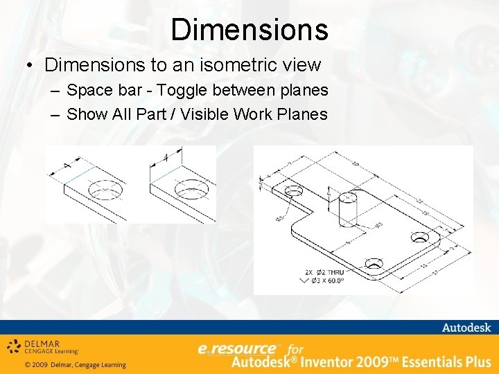 Dimensions • Dimensions to an isometric view – Space bar - Toggle between planes