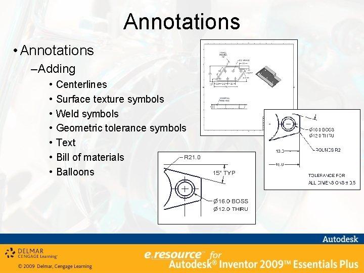 Annotations • Annotations –Adding • • Centerlines Surface texture symbols Weld symbols Geometric tolerance