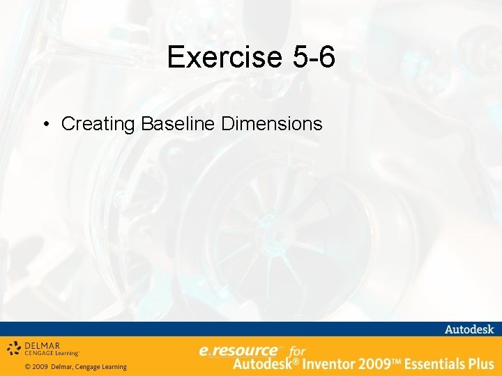 Exercise 5 -6 • Creating Baseline Dimensions