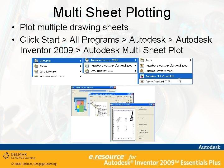 Multi Sheet Plotting • Plot multiple drawing sheets • Click Start > All Programs