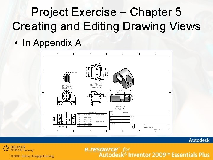 Project Exercise – Chapter 5 Creating and Editing Drawing Views • In Appendix A