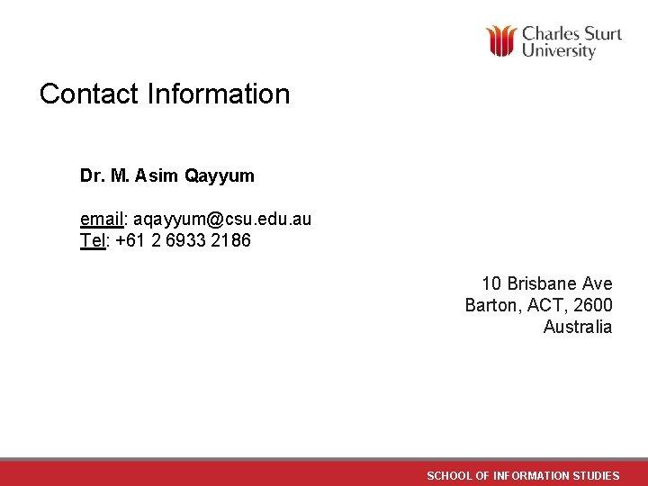 Contact Information Dr. M. Asim Qayyum email: aqayyum@csu. edu. au Tel: +61 2 6933