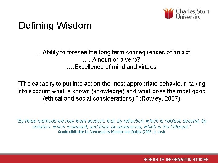 Defining Wisdom …. Ability to foresee the long term consequences of an act ….