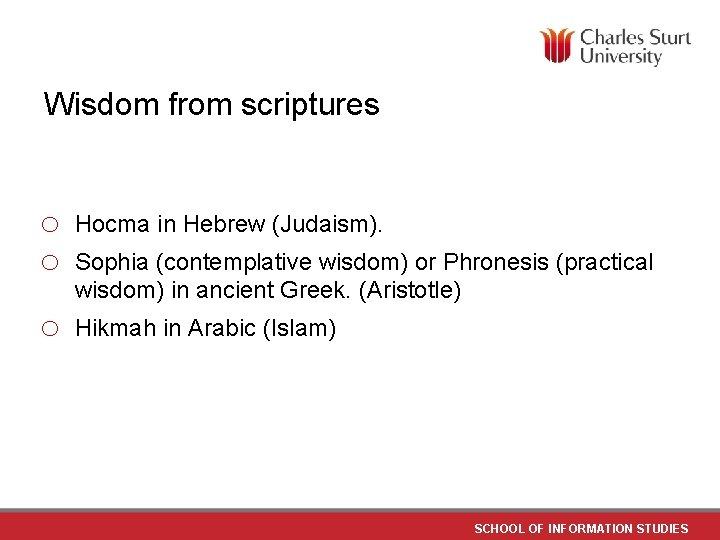 Wisdom from scriptures o o Hocma in Hebrew (Judaism). o Hikmah in Arabic (Islam)