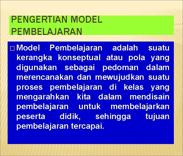 PENGERTIAN MODEL PEMBELAJARAN � Model Pembelajaran adalah suatu kerangka konseptual atau pola yang digunakan