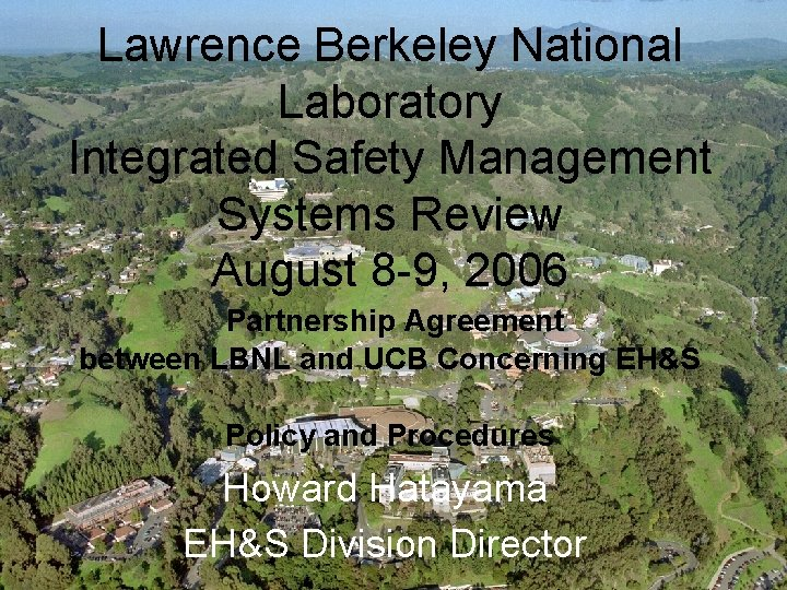 Lawrence Berkeley National Laboratory Integrated Safety Management Systems Review August 8 -9, 2006 Partnership