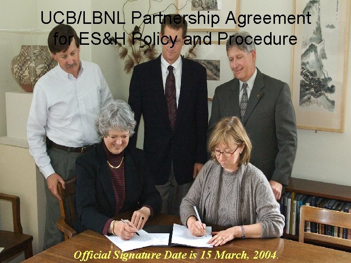 UCB/LBNL Partnership Agreement for ES&H Policy and Procedure Official Signature Date is 15 March,