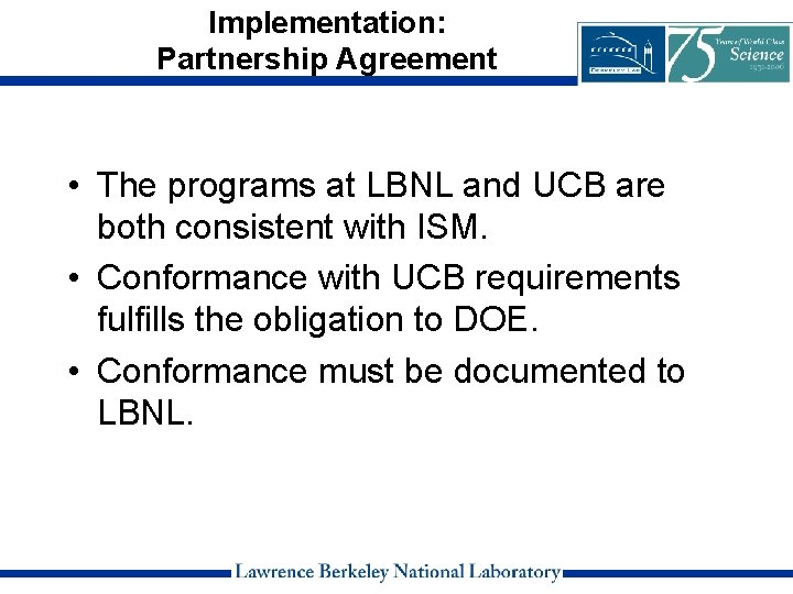 Implementation: Partnership Agreement • The programs at LBNL and UCB are both consistent with
