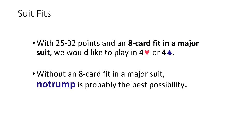 Suit Fits • With 25 -32 points and an 8 -card fit in a
