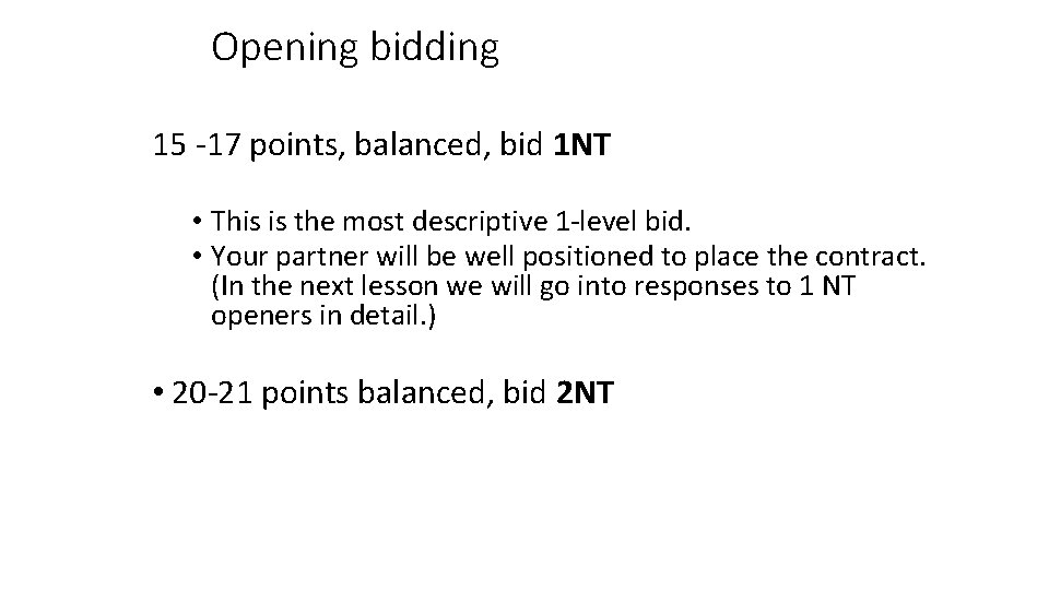 Opening bidding 15 -17 points, balanced, bid 1 NT • This is the most