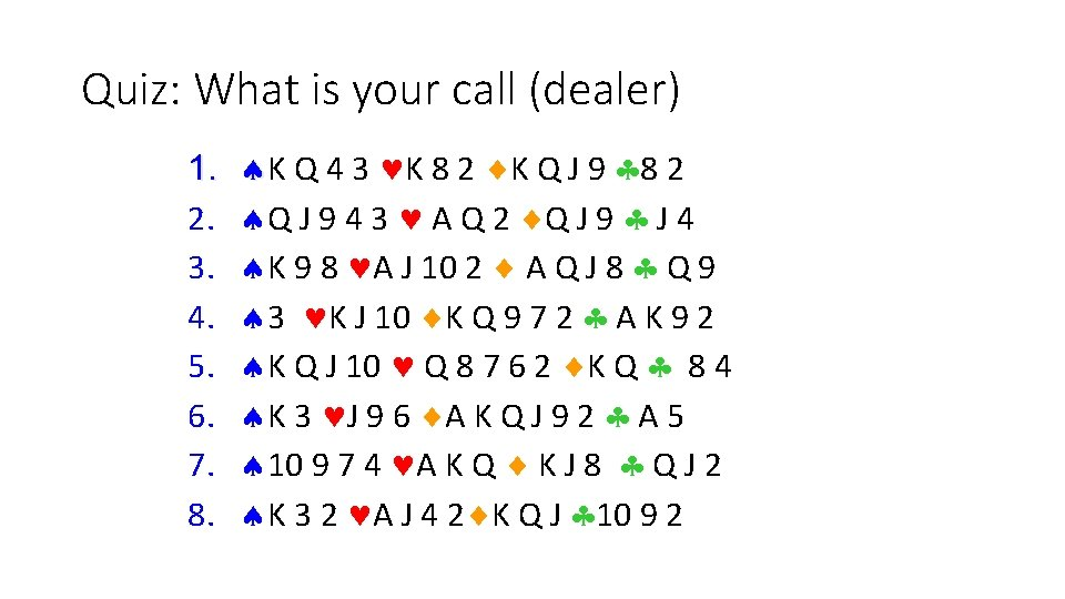 Quiz: What is your call (dealer) 1. 2. 3. 4. 5. 6. 7. 8.