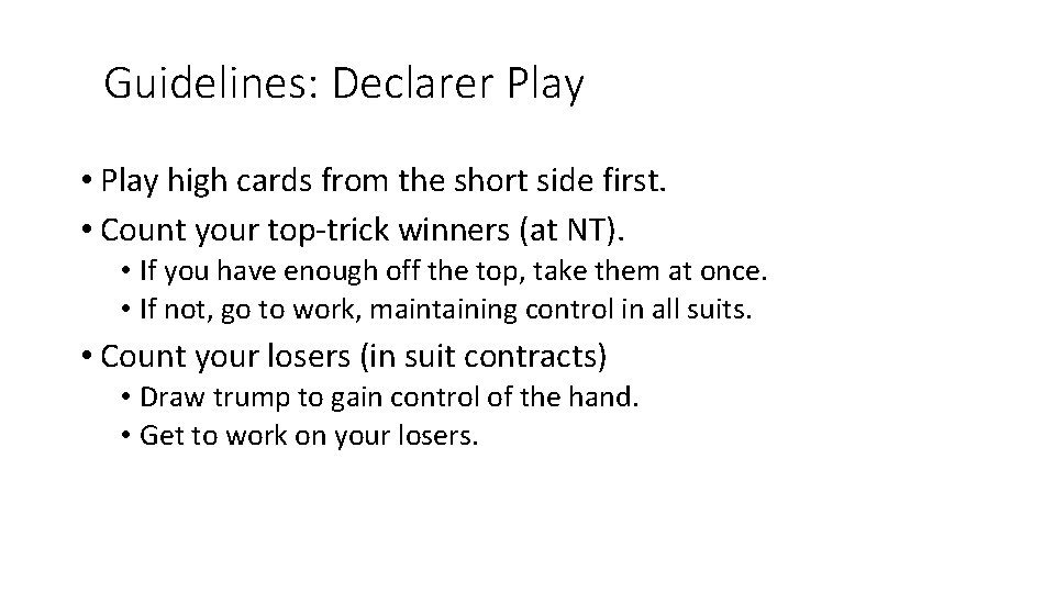 Guidelines: Declarer Play • Play high cards from the short side first. • Count