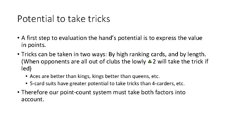 Potential to take tricks • A first step to evaluation the hand's potential is