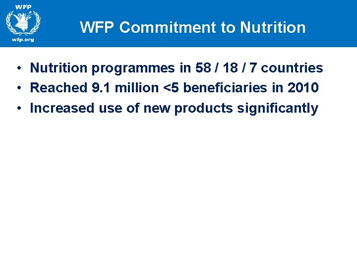 WFP Commitment to Nutrition • Nutrition programmes in 58 / 18 / 7 countries