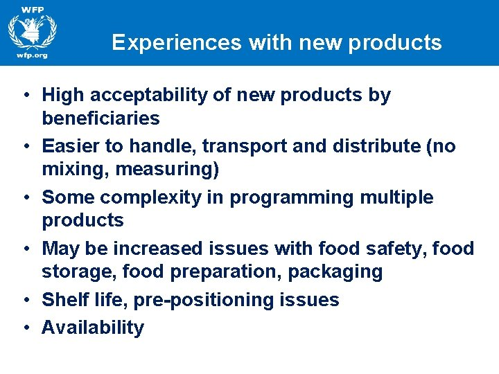 Experiences with new products • High acceptability of new products by beneficiaries • Easier