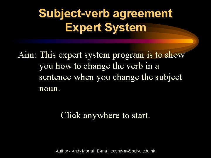 Subject-verb agreement Expert System Aim: This expert system program is to show you how