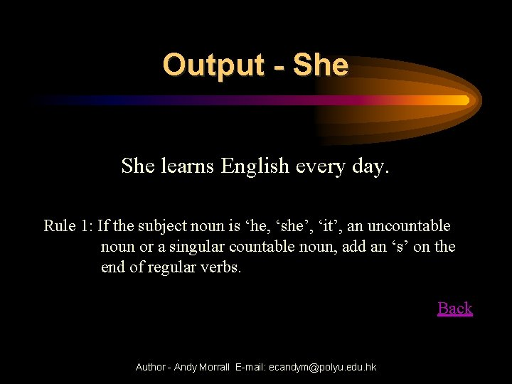 Output - She learns English every day. Rule 1: If the subject noun is