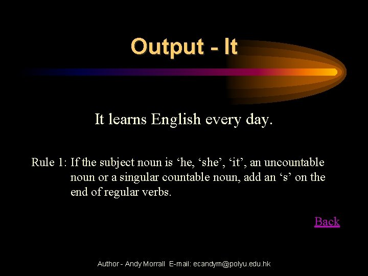 Output - It It learns English every day. Rule 1: If the subject noun