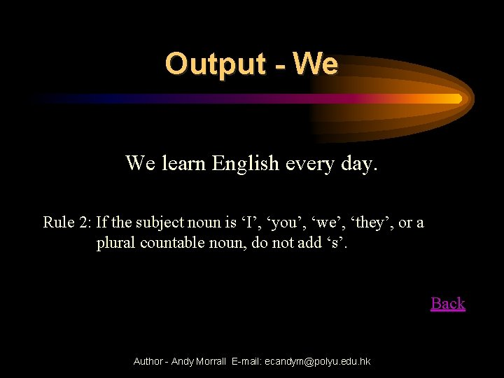 Output - We We learn English every day. Rule 2: If the subject noun