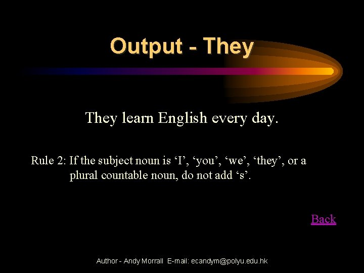 Output - They learn English every day. Rule 2: If the subject noun is