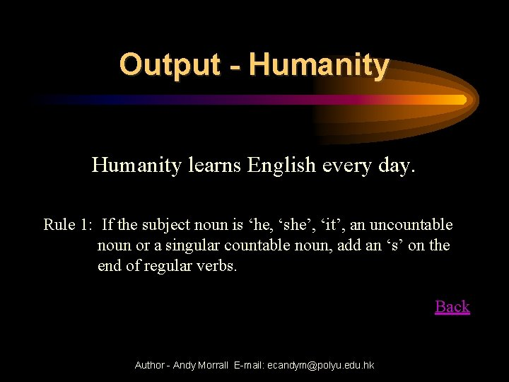 Output - Humanity learns English every day. Rule 1: If the subject noun is
