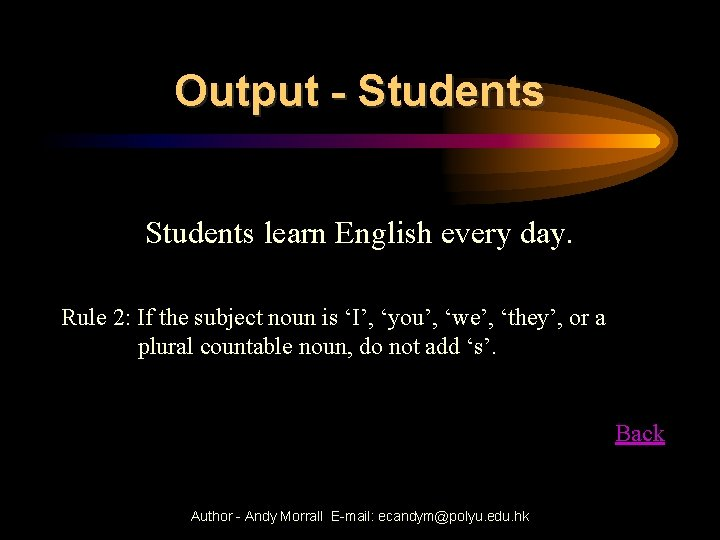 Output - Students learn English every day. Rule 2: If the subject noun is