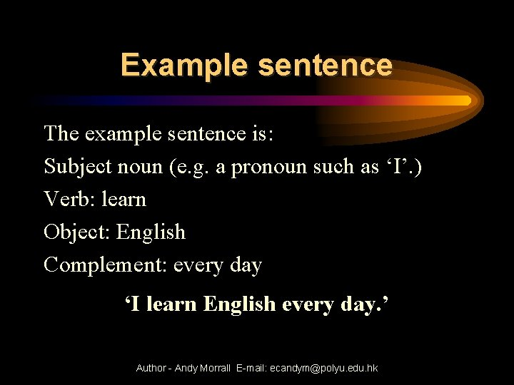 Example sentence The example sentence is: Subject noun (e. g. a pronoun such as