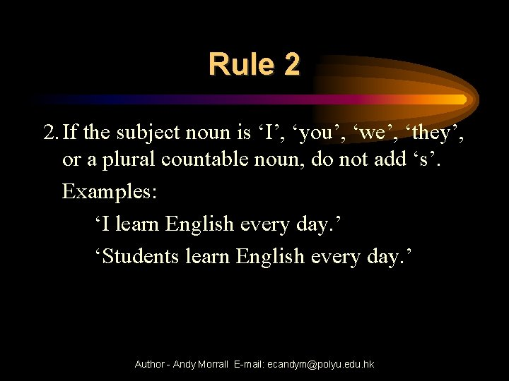 Rule 2 2. If the subject noun is 'I', 'you', 'we', 'they', or a