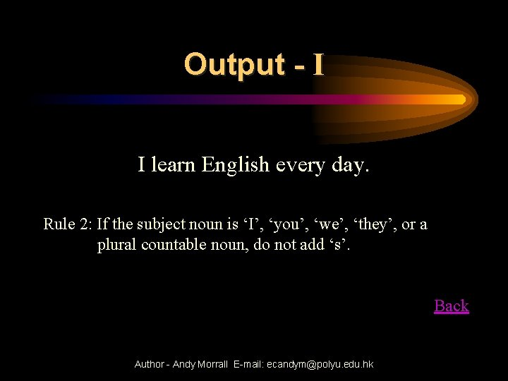 Output - I I learn English every day. Rule 2: If the subject noun
