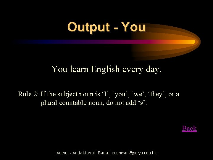 Output - You learn English every day. Rule 2: If the subject noun is