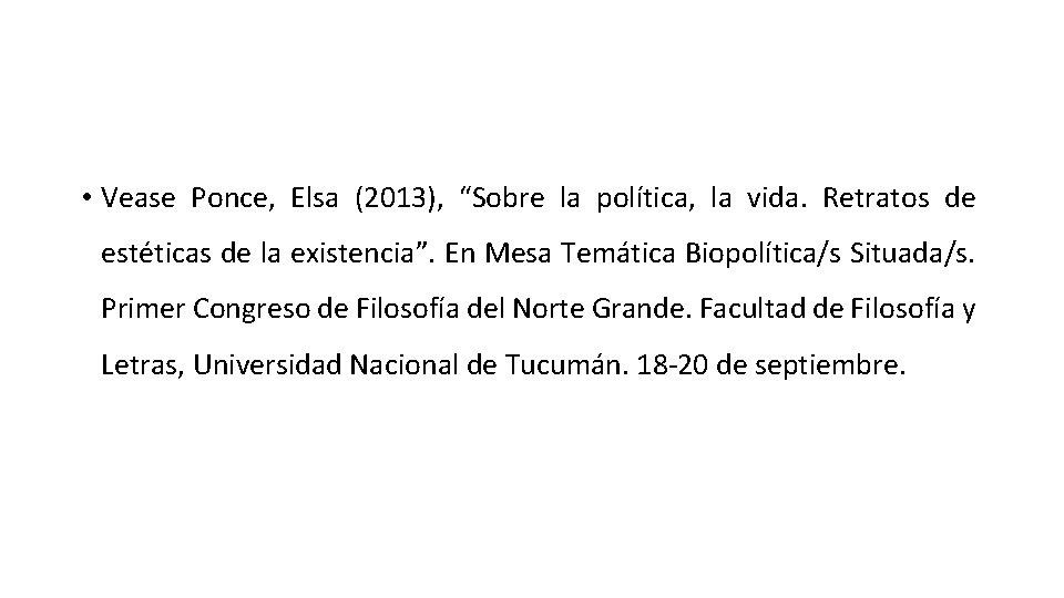 """• Vease Ponce, Elsa (2013), """"Sobre la política, la vida. Retratos de estéticas"""