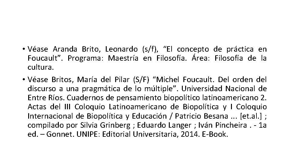 "• Véase Aranda Brito, Leonardo (s/f), ""El concepto de práctica en Foucault"". Programa:"