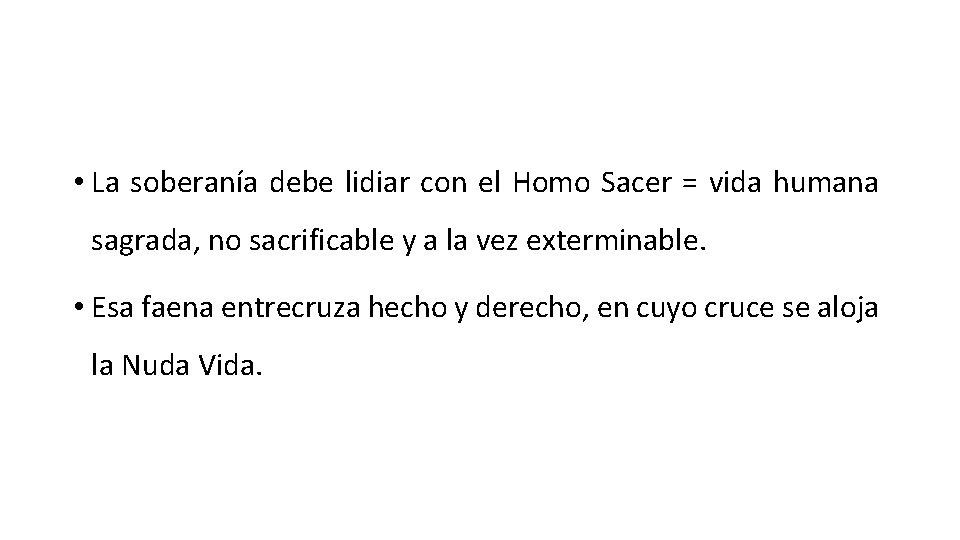 • La soberanía debe lidiar con el Homo Sacer = vida humana sagrada,
