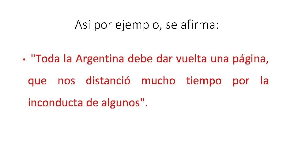 """Así por ejemplo, se afirma: • """"Toda la Argentina debe dar vuelta una página,"""