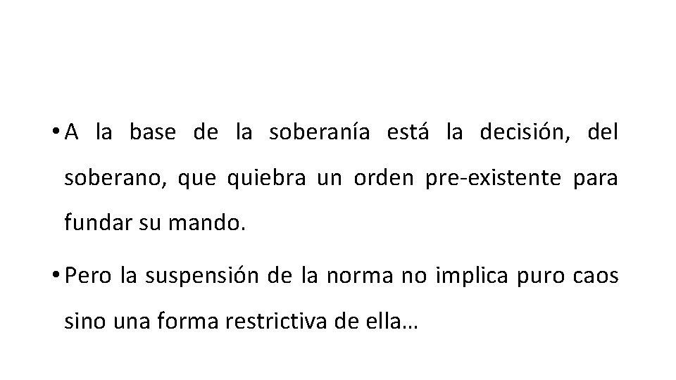 • A la base de la soberanía está la decisión, del soberano, que