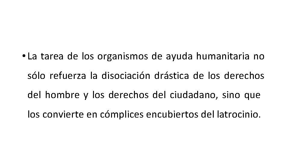 • La tarea de los organismos de ayuda humanitaria no sólo refuerza la