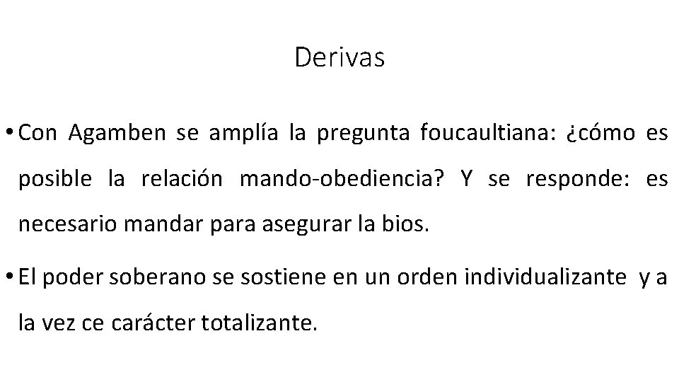 Derivas • Con Agamben se amplía la pregunta foucaultiana: ¿cómo es posible la relación