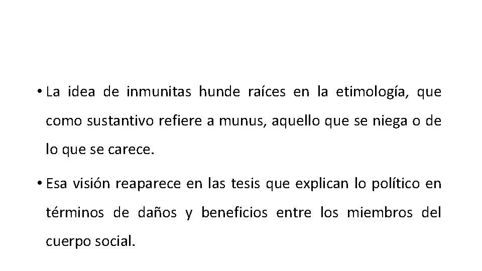 • La idea de inmunitas hunde raíces en la etimología, que como sustantivo