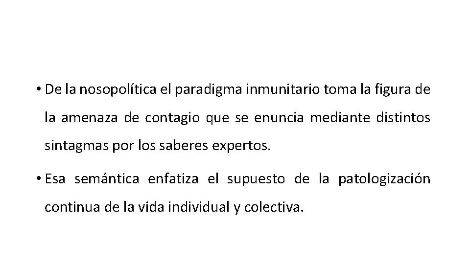 • De la nosopolítica el paradigma inmunitario toma la figura de la amenaza