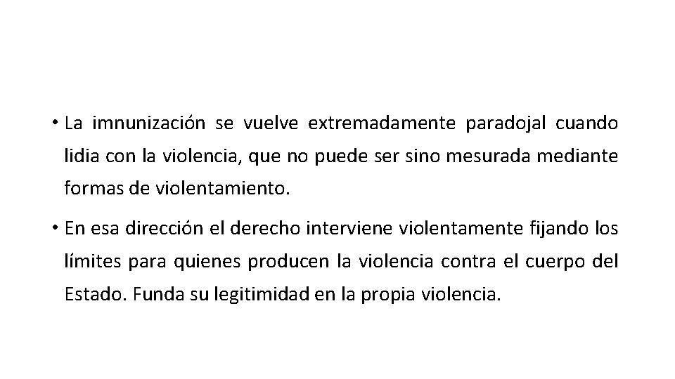 • La imnunización se vuelve extremadamente paradojal cuando lidia con la violencia, que