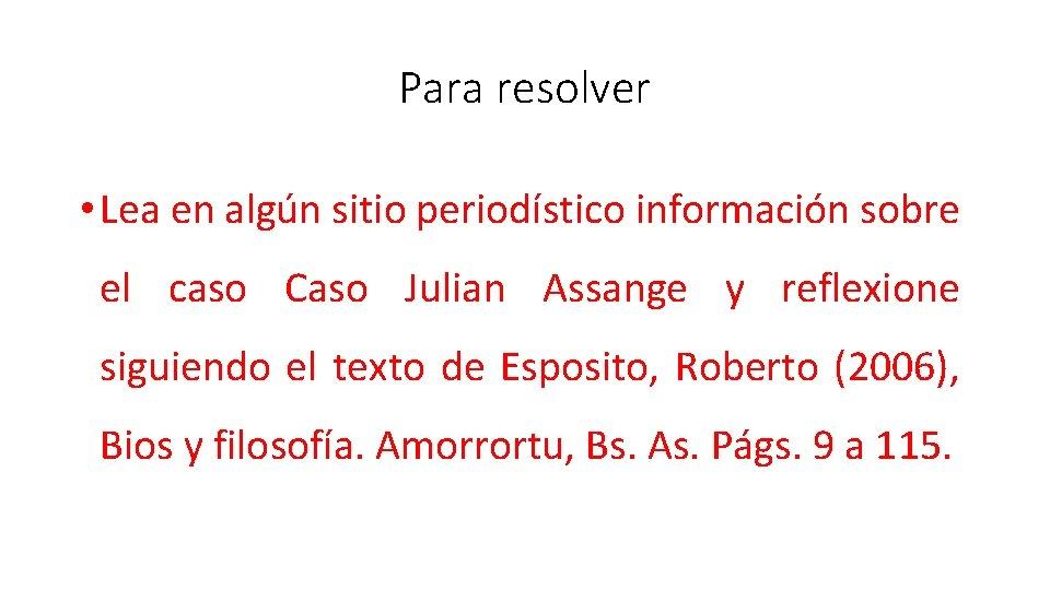 Para resolver • Lea en algún sitio periodístico información sobre el caso Caso Julian