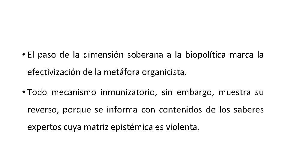 • El paso de la dimensión soberana a la biopolítica marca la efectivización