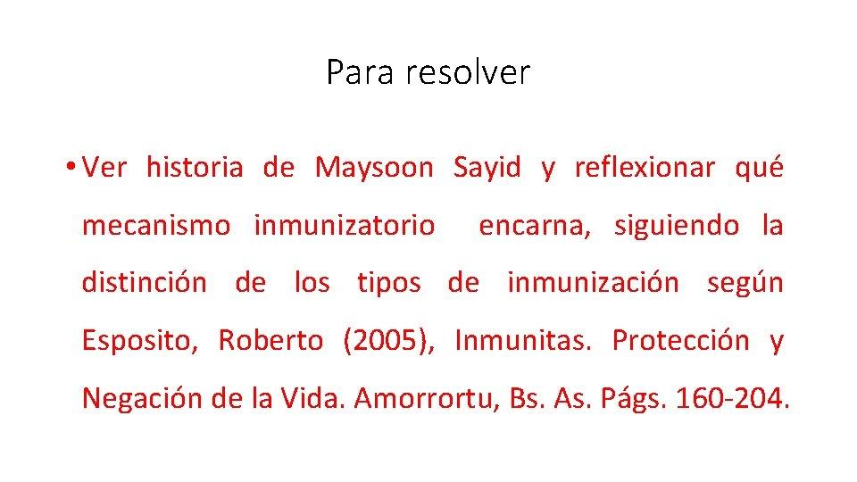 Para resolver • Ver historia de Maysoon Sayid y reflexionar qué mecanismo inmunizatorio encarna,
